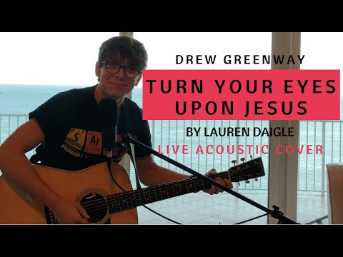 Turn Your Eyes Upon Jesus - Lauren Daigle (Live Acoustic Cover By Drew Greenway)