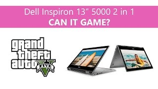 Dell Inspiron 13 5000 2 in 1 Gaming Review