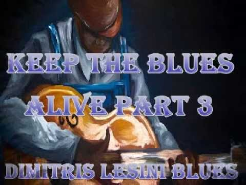 Keep The Blues Alive Mix Part 3 - Dimitris Lesini Greece