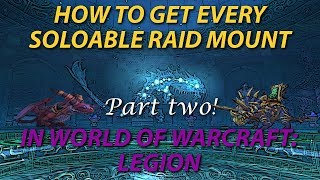 Every Soloable Raid Mount Drop Guide - How / Where to get Them Part 2 - World of Warcraft