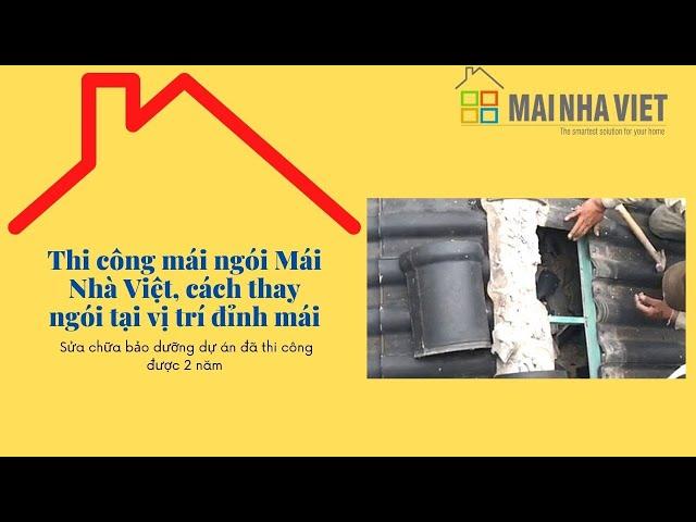 Cách thay ngói tại vị trí đỉnh mái, thi công mái ngói Mái Nhà Việt
