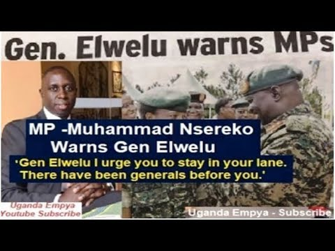MP Muhammad Nsereko Responds To UPDF Gen Elwelu Threats