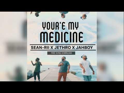 You're My Medicine - Jethro x JAHBOY x Sean Rii