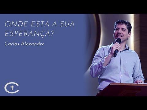 21-07-2019 | Pr. Carlos Alexandre | Onde está a sua esperança