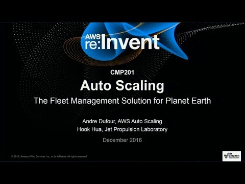 AWS re:Invent 2016: Auto Scaling – the Fleet Management Solution for Planet Earth (CMP201)