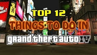 Top 12 Things To Do In Grand Theft Auto 4