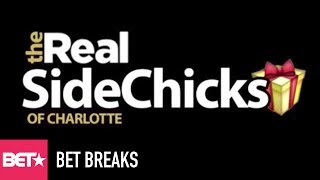 'The Real Sidechicks Of Charlotte' In The Works? - BET Breaks