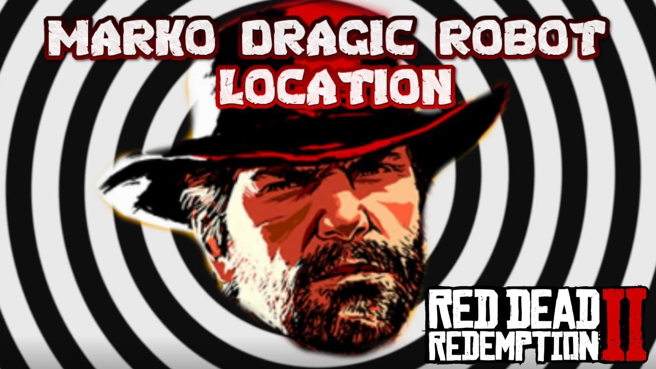 MARKO DRAGIC ROBOT LOCATION - RED DEAD REDEMPTION 2