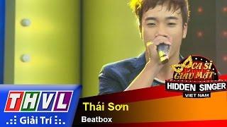 thvl  ca si giau mat 2015 - tap 9 ca si lam truong  - thai son beatbox
