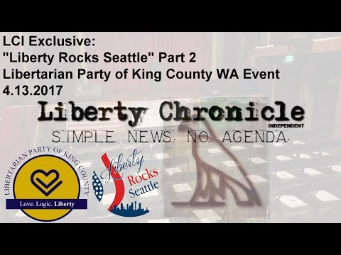 Liberty Rocks Seattle 4.13.2017 - Libertarian Party of King County Event, LCI Exclusive - Part 2