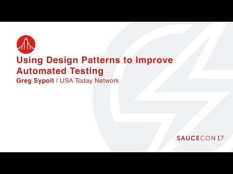 USING DESIGN PATTERNS TO IMPROVE AUTOMATED TESTING - Greg Sypolt – Gannett | USA Today Network