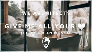 We Architects - Give Me All Your Love (ft. Derek Anderson)