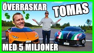 ÖVERRASKAR TOMAS MED 5 MILJONER