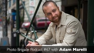 Adam Marelli - Workshops, Travel, & The Art of Photography - Photo Brigade Podcast #67