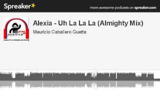 Alexia - Uh La La La (Almighty Mix) (made with Spreaker)