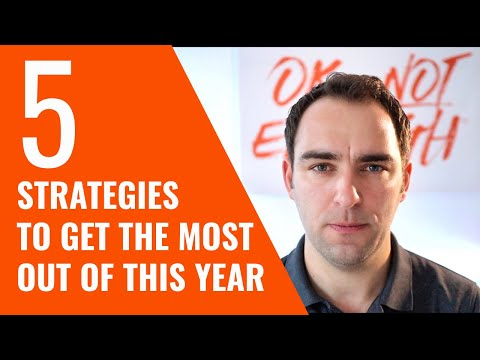 5 STRATEGIES TO GET THE MOST OUT OF THIS YEAR 0