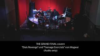 """THE GRAND FINAL covern """"Dial: Revenge"""" und """"Teenage Exorcists"""" von Mogwai (Audio only)"""