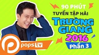 Tuyển Tập Hài Trường Giang 2016 Full HD
