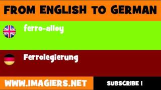 FROM ENGLISH TO GERMAN = ferro alloy