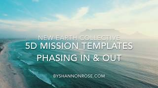 New Earth Collective: 5D Mission Templates Phasing In & Out