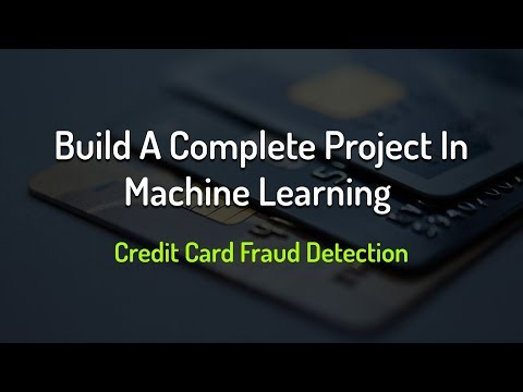 build-a-complete-project-in-machine-learning-|-credit-card-fraud-detection-2019-|-eduonix