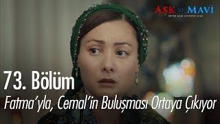 Fatma'yla, Cemal'in buluştuğu ortaya çıkıyor - Aşk ve Mavi 73. Bölüm