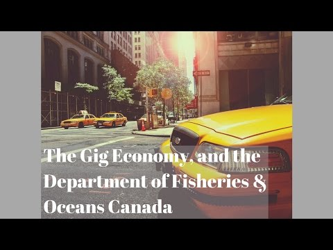 The Gig Economy, And The Department Of Fisheries & Oceans Canada