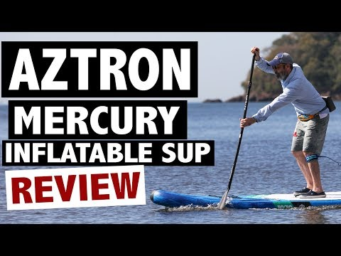 Aztron MERCURY Review (2019 Inflatable SUP Board)