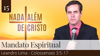 15. Como Desenvolver a Verdadeira Vida Cristã? (Colossenses 3:5-17) - Leandro Lima