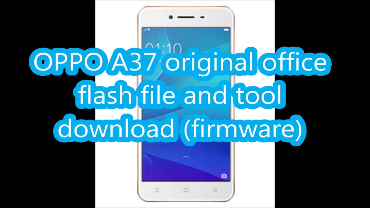 OPPO A37 original office flash file and tool download firmware