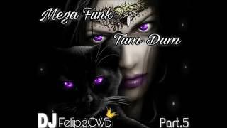 Baixar Mega Funk Tum Dum 2017 Vol 5 DJ FelipeCWB