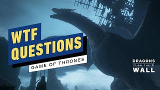 Game of Thrones Series Finale's Biggest WTF Questions - Dragons on the Wall
