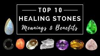 Top 10 Healing Stones - Meanings & Benefits