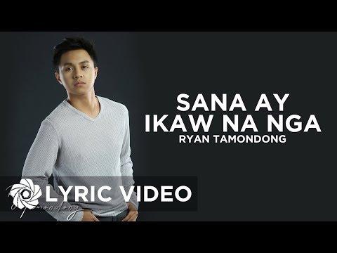 Sana Ay Ikaw Na Nga - Ryan Tamondong (Lyrics)