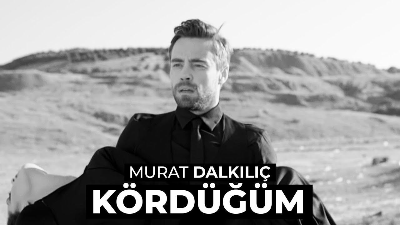 Murat Dalkilic Kordugum Official Hd Sarkilar Youtube Muzik