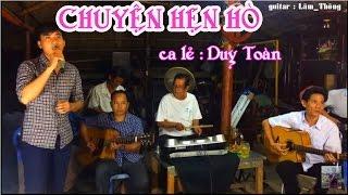 CHUYỆN HẸN HÒ *st Trần Thiện Thanh * trình bày Duy Toàn & guitar : Lâm_Thông