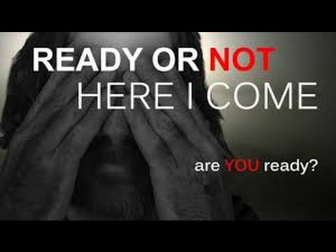 Ready or Not Here It Comes