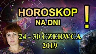 HOROSKOP CODZIENNY   24   30 CZERWCA 2019    PRZEPOWIEDNIA TYGODNIA