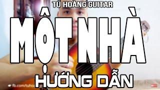 [Guitar] Hướng Dẫn: MỘT NHÀ (Da LAB) Đơn Giản Hiệu Quả ★Tú Hoàng Guitar★
