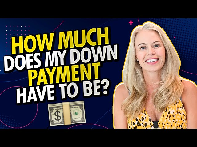 How Much Do I Need For a Down Payment and To Get a Mortgage - First Time Home Buyer Tips