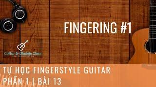 Tự học Fingerstyle Guitar Cơ Bản - Bài 13 - Fingering 01