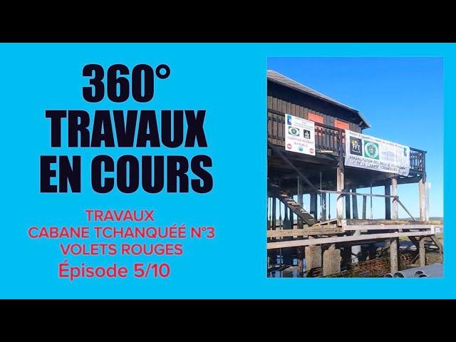 #5 le 360° de la cabane tchanquée n°3 aux volets rouges en réfection à l'île au oiseaux - Cabane N°3
