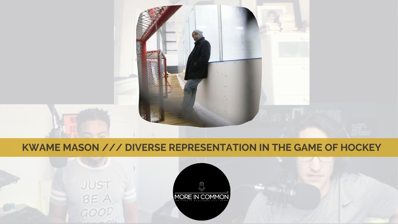 Kwame Mason /// Diverse Representation in the game of Hockey /// Season5:E114