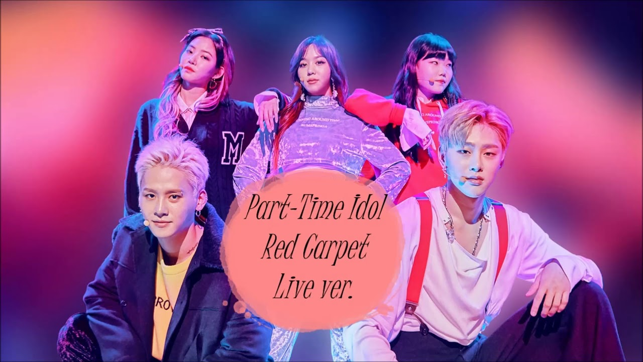 Part Time Idol Red Carpet Live Ver Youtube
