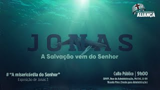 A misericórdia do Senhor - Jonas 3 | Rev. Dilsilei Monteiro | Igreja Presbiteriana Aliança