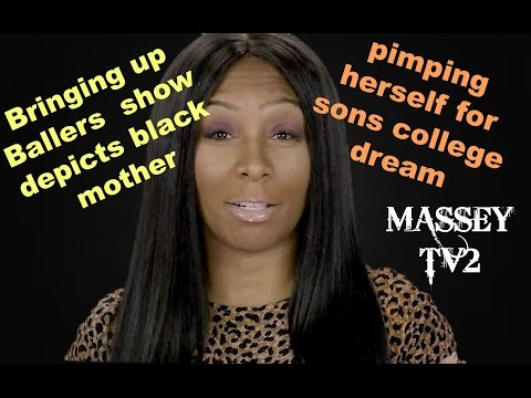 Bringing up ballers  depticts black mother pimping herself for sons college dream