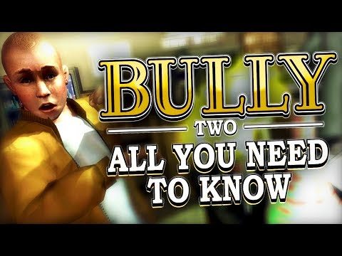 BULLY 2 - Everything You Need to Know