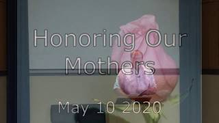 May 10 2020 ~ Honoring Our Mothers