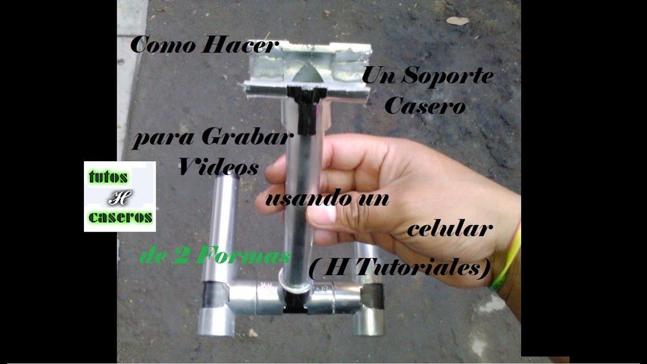 Como Hacer Un Soporte Casero Para Grabar Videos De 2 Formas Usando Un Celular H Tutoriales Youtube