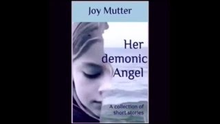 'Her demonic Angel' and other short stories by Joy Mutter